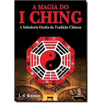 Magia do I Ching, A - A Sabedoria Oculta da Tradição Chinesa