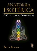 Anatomia Esotérica O Corpo como Consciência